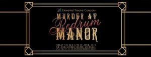 Elemental Theatre Company poster header for Murder at Redrum Manor performances